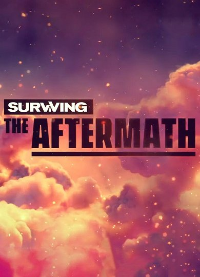 Surviving the Aftermath [Early Access] (2019) RePack от xatab